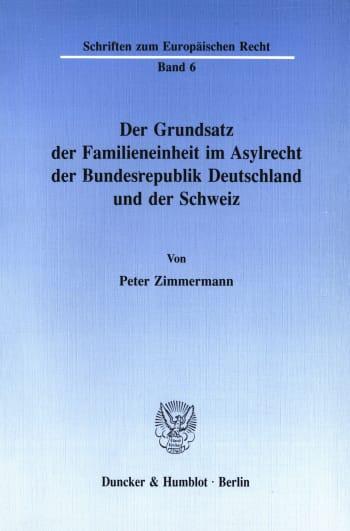Cover: Der Grundsatz der Familieneinheit im Asylrecht der Bundesrepublik Deutschland und der Schweiz