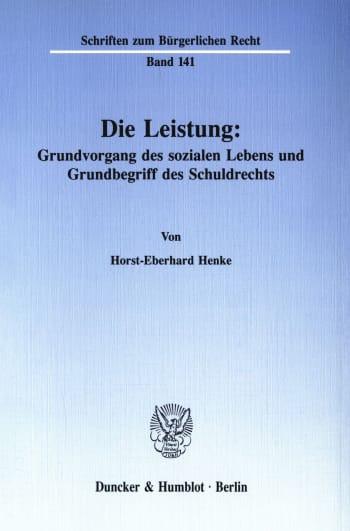 Cover: Die Leistung: Grundvorgang des sozialen Lebens und Grundbegriff des Schuldrechts