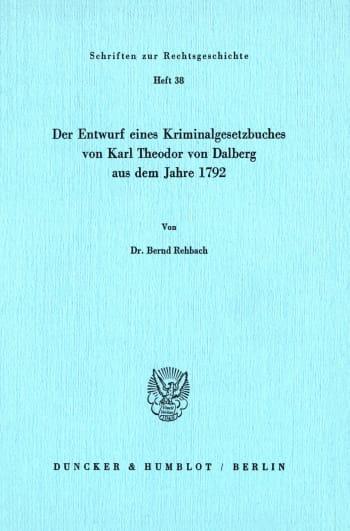 Cover: Der Entwurf eines Kriminalgesetzbuches von Karl Theodor von Dalberg aus dem Jahre 1792