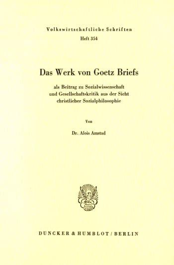 Cover: Das Werk von Goetz Briefs, als Beitrag zu Sozialwissenschaft und Gesellschaftskritik aus der Sicht christlicher Sozialphilosophie