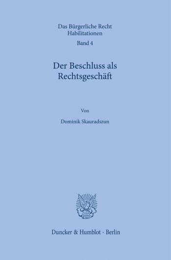 Cover: Der Beschluss als Rechtsgeschäft