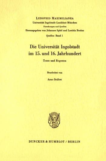 Cover: Die Universität Ingolstadt im 15. und 16. Jahrhundert