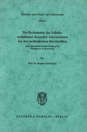 Cover: Die Rechtsnatur der Arbeitsverhältnisse deutscher Arbeitnehmer bei den ausländischen Streitkräften unter besonderer Berücksichtigung der Verhältnisse in West-Berlin