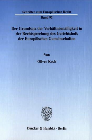 Cover: Der Grundsatz der Verhältnismäßigkeit in der Rechtsprechung des Gerichtshofs der Europäischen Gemeinschaften