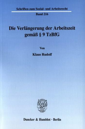 Cover: Die Verlängerung der Arbeitszeit gemäß § 9 TzBfG