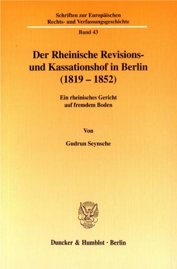 Cover: Der Rheinische Revisions- und Kassationshof in Berlin (1819-1852)