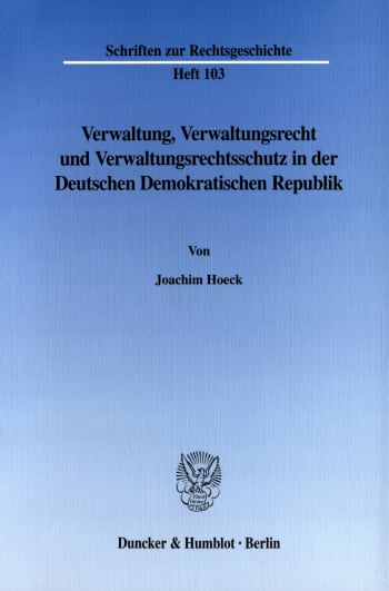 Cover: Verwaltung, Verwaltungsrecht und Verwaltungsrechtsschutz in der Deutschen Demokratischen Republik