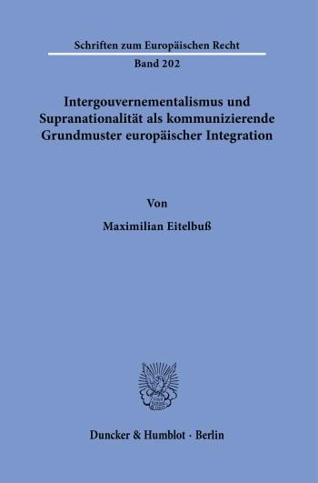 Cover: Intergouvernementalismus und Supranationalität als kommunizierende Grundmuster europäischer Integration