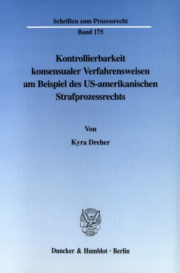 Cover: Kontrollierbarkeit konsensualer Verfahrensweisen am Beispiel des US-amerikanischen Strafprozessrechts
