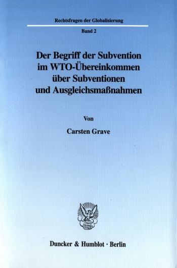 Cover: Der Begriff der Subvention im WTO-Übereinkommen über Subventionen und Ausgleichsmaßnahmen