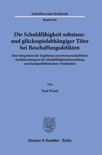 Cover: Die Schuldfähigkeit substanz- und glücksspielabhängiger Täter bei Beschaffungsdelikten