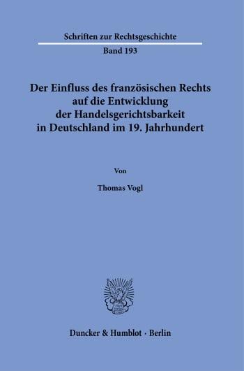 Cover: Der Einfluss des französischen Rechts auf die Entwicklung der Handelsgerichtsbarkeit in Deutschland im 19. Jahrhundert