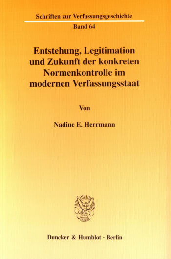 Cover: Entstehung, Legitimation und Zukunft der konkreten Normenkontrolle im modernen Verfassungsstaat