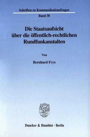 Cover: Die Staatsaufsicht über die öffentlich-rechtlichen Rundfunkanstalten