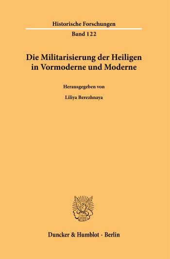 Cover: Die Militarisierung der Heiligen in Vormoderne und Moderne