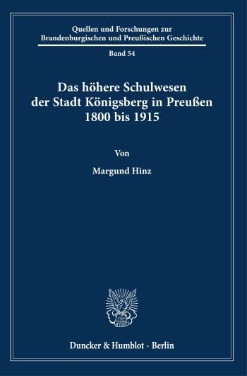 Cover: Das höhere Schulwesen der Stadt Königsberg in Preußen 1800 bis 1915