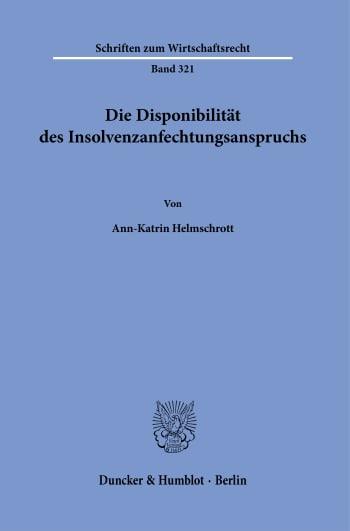 Cover: Die Disponibilität des Insolvenzanfechtungsanspruchs