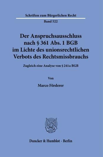 Cover: Der Anspruchsausschluss nach § 361 Abs. 1 BGB im Lichte des unionsrechtlichen Verbots des Rechtsmissbrauchs