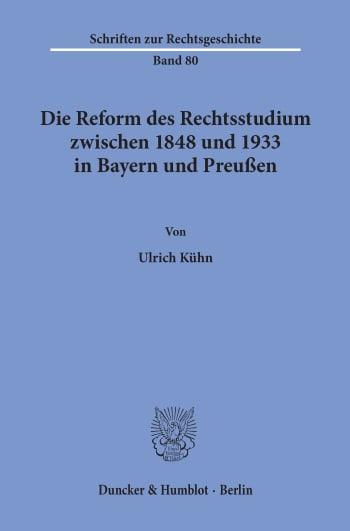 Cover: Die Reform des Rechtsstudiums zwischen 1848 und 1933 in Bayern und Preußen