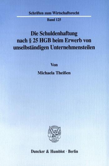 Cover: Die Schuldenhaftung nach § 25 HGB beim Erwerb von unselbständigen Unternehmensteilen