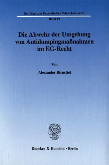 Cover: Die Abwehr der Umgehung von Antidumpingmaßnahmen im EG-Recht