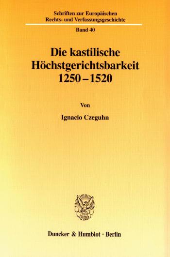 Cover: Die kastilische Höchstgerichtsbarkeit 1250 - 1520