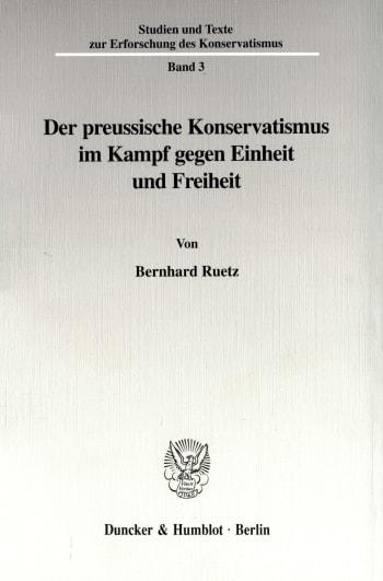 Cover: Der preussische Konservatismus im Kampf gegen Einheit und Freiheit