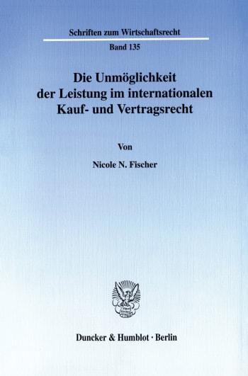 Cover: Die Unmöglichkeit der Leistung im internationalen Kauf- und Vertragsrecht