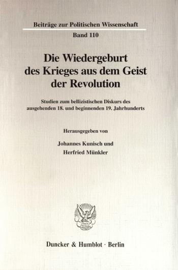 Cover: Die Wiedergeburt des Krieges aus dem Geist der Revolution