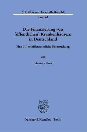 Cover: Die Finanzierung von (öffentlichen) Krankenhäusern in Deutschland