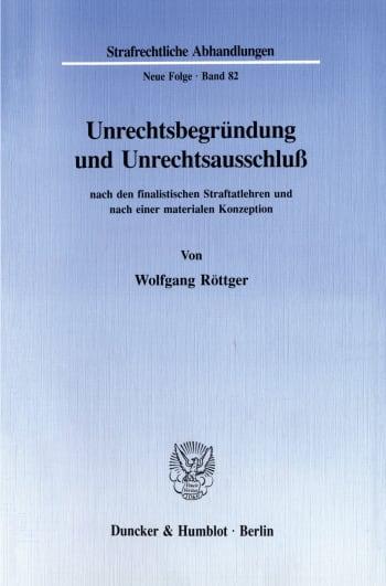 Cover: Unrechtsbegründung und Unrechtsausschluß nach den finalistischen Straftatlehren und nach einer materialen Konzeption