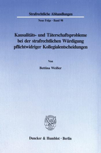 Cover: Kausalitäts- und Täterschaftsprobleme bei der strafrechtlichen Würdigung pflichtwidriger Kollegialentscheidungen