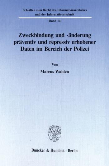 Cover: Zweckbindung und -änderung präventiv und repressiv erhobener Daten im Bereich der Polizei