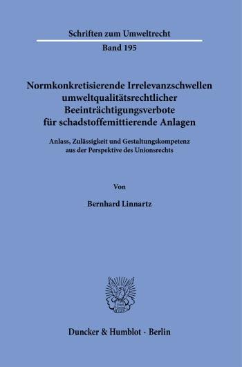 Cover: Normkonkretisierende Irrelevanzschwellen umweltqualitätsrechtlicher Beeinträchtigungsverbote für schadstoffemittierende Anlagen