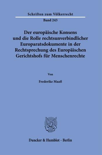 Cover: Der europäische Konsens und die Rolle rechtsunverbindlicher Europaratsdokumente in der Rechtsprechung des Europäischen Gerichtshofs für Menschenrechte
