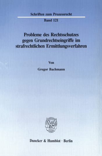 Cover: Probleme des Rechtsschutzes gegen Grundrechtseingriffe im strafrechtlichen Ermittlungsverfahren