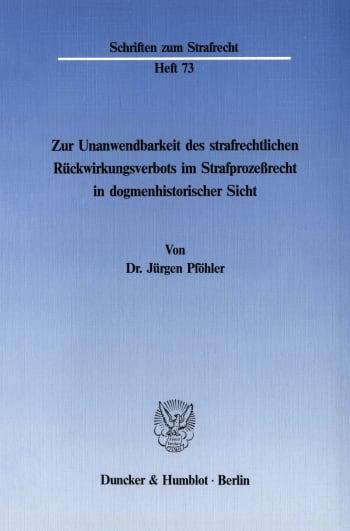 Cover: Zur Unanwendbarkeit des strafrechtlichen Rückwirkungsverbots im Strafprozeßrecht in dogmenhistorischer Sicht