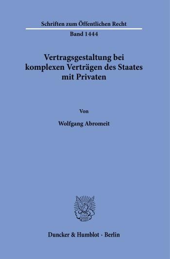 Cover: Vertragsgestaltung bei komplexen Verträgen des Staates mit Privaten