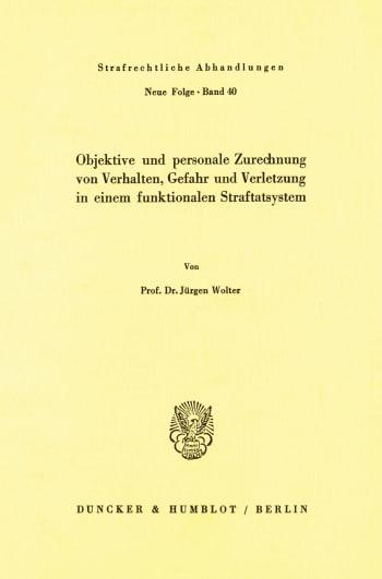 Cover: Objektive und personale Zurechnung von Verhalten, Gefahr und Verletzung in einem funktionellen Straftatsystem