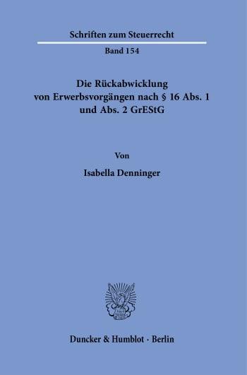 Cover: Die Rückabwicklung von Erwerbsvorgängen nach § 16 Abs. 1 und Abs. 2 GrEStG