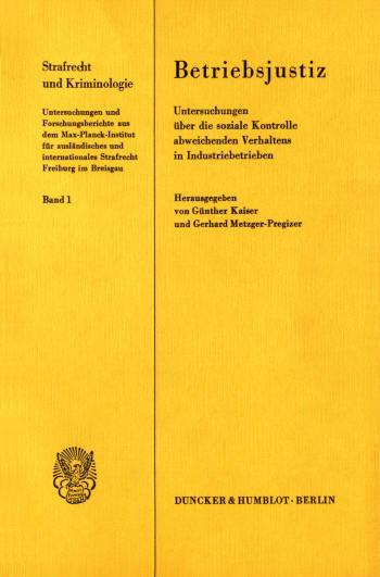 Cover: Betriebsjustiz. Untersuchungen über die soziale Kontrolle abweichenden Verhaltens in Industriebetrieben