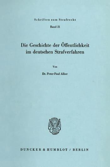 Cover: Die Geschichte der Öffentlichkeit im deutschen Strafverfahren