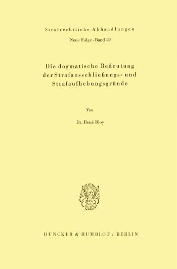 Cover: Die dogmatische Bedeutung der Strafausschließungs- und Strafaufhebungsgründe
