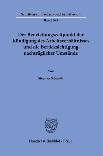 Cover: Der Beurteilungszeitpunkt der Kündigung des Arbeitsverhältnisses und die Berücksichtigung nachträglicher Umstände