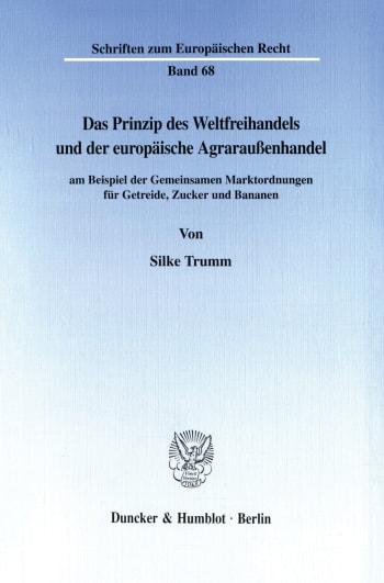 Cover: Das Prinzip des Weltfreihandels und der europäische Agraraußenhandel
