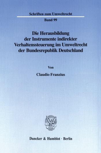 Cover: Die Herausbildung der Instrumente indirekter Verhaltenssteuerung im Umweltrecht der Bundesrepublik Deutschland