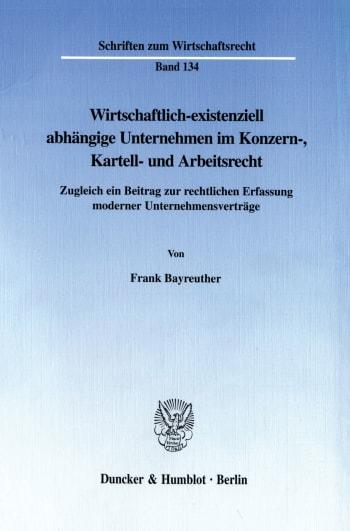Cover: Wirtschaftlich-existenziell abhängige Unternehmen im Konzern-, Kartell- und Arbeitsrecht