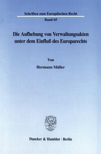 Cover: Die Aufhebung von Verwaltungsakten unter dem Einfluß des Europarechts