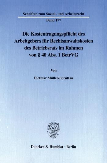 Cover: Die Kostentragungspflicht des Arbeitgebers für Rechtsanwaltskosten des Betriebsrats im Rahmen von § 40 Abs. 1 BetrVG