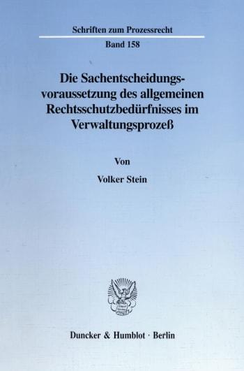 Cover: Die Sachentscheidungsvoraussetzung des allgemeinen Rechtsschutzbedürfnisses im Verwaltungsprozeß